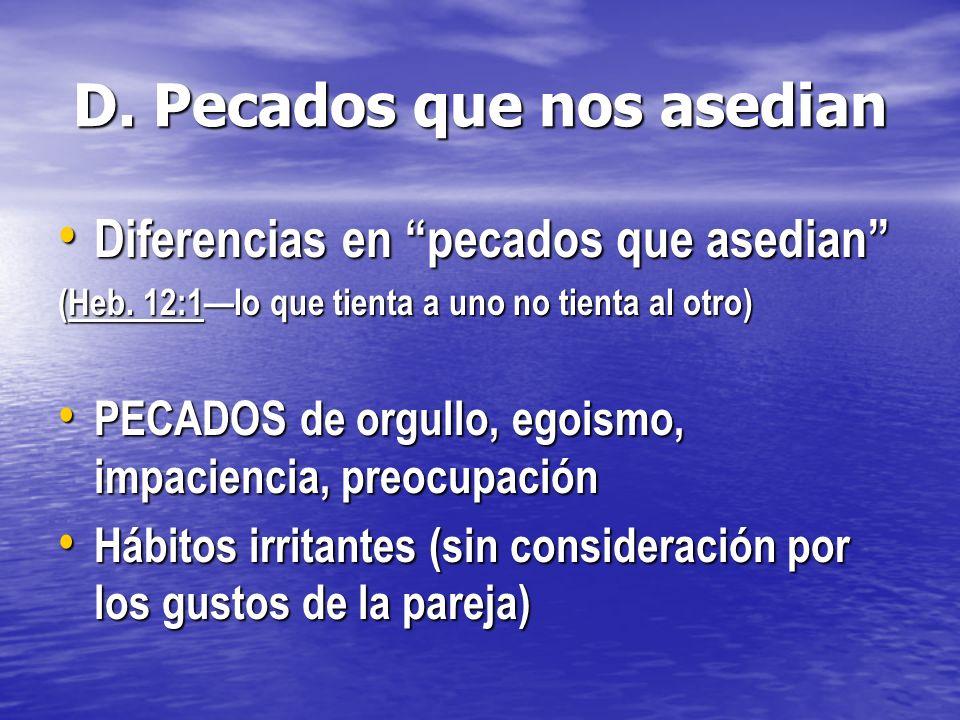 D. Pecados que nos asedian Diferencias en pecados que asedian Diferencias en pecados que asedian (Heb. 12:1lo que tienta a uno no tienta al otro) PECA