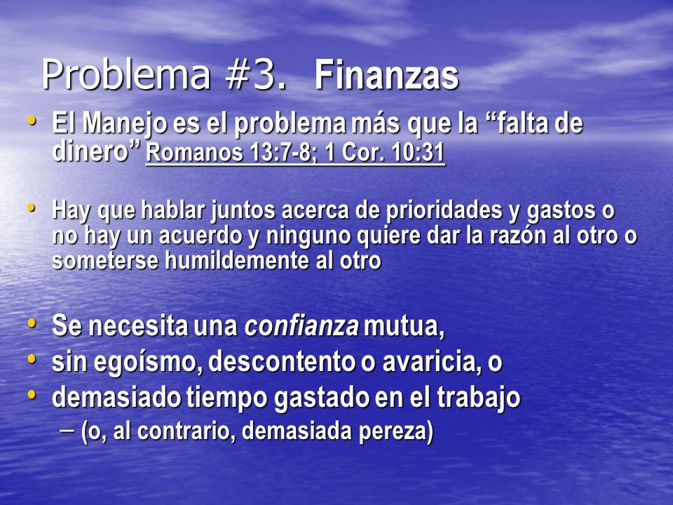 Problema #3. Finanzas El Manejo es el problema más que la falta de dinero Romanos 13:7-8; 1 Cor. 10:31 El Manejo es el problema más que la falta de di