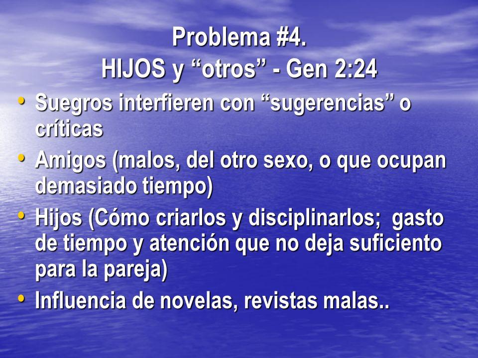 Problema #4. HIJOS y otros - Gen 2:24 Suegros interfieren con sugerencias o críticas Suegros interfieren con sugerencias o críticas Amigos (malos, del