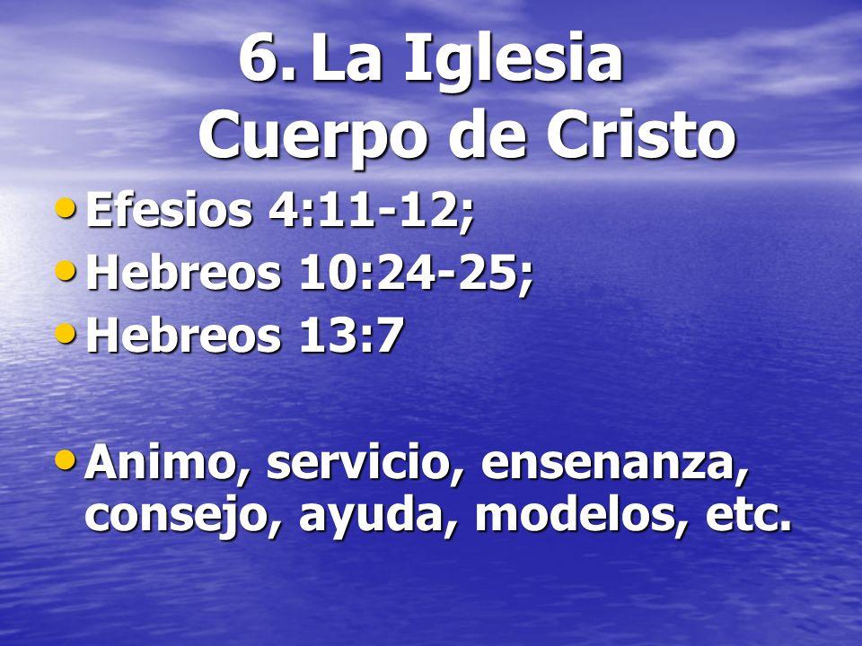 6.La Iglesia Cuerpo de Cristo Efesios 4:11-12; Efesios 4:11-12; Hebreos 10:24-25; Hebreos 10:24-25; Hebreos 13:7 Hebreos 13:7 Animo, servicio, ensenan