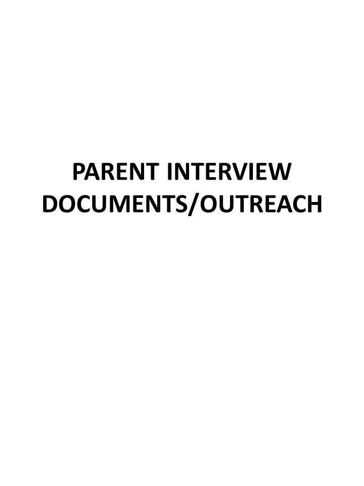PARENT INTERVIEW DOCUMENTS/OUTREACH