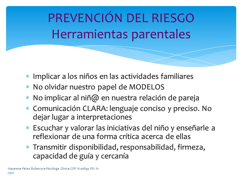 Implicar a los niños en las actividades familiares No olvidar nuestro papel de MODELOS No implicar al niñ@ en nuestra relación de pareja Comunicación