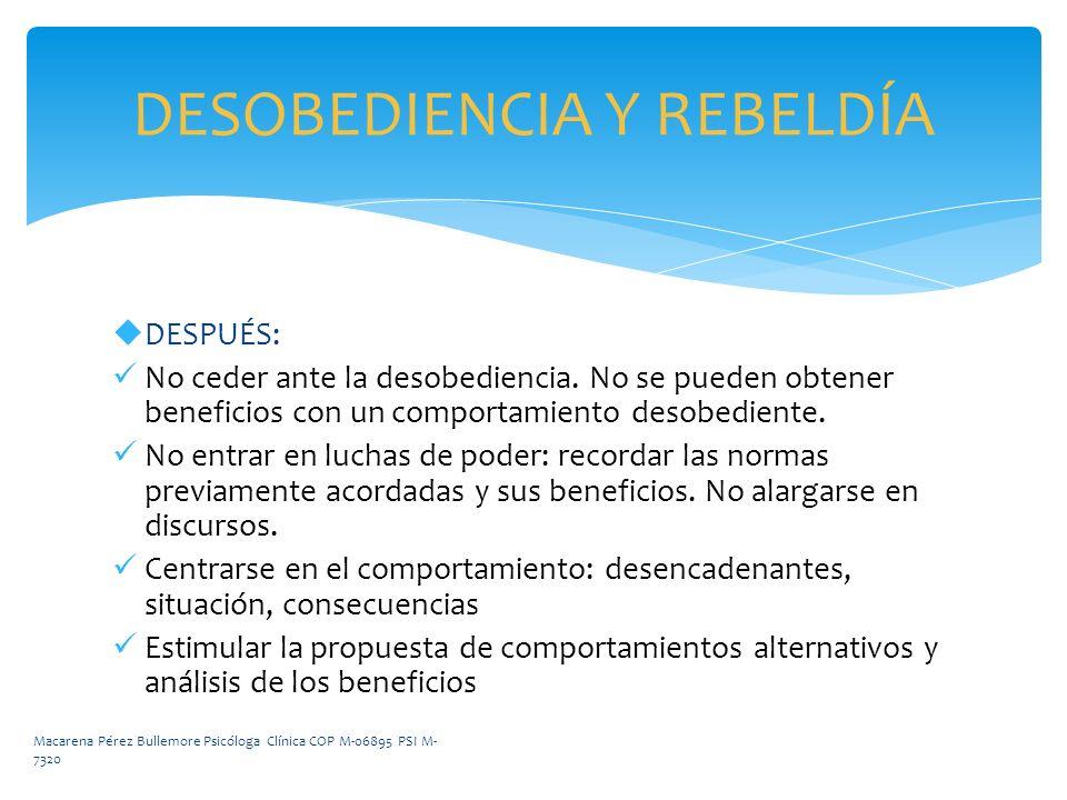 DESPUÉS: No ceder ante la desobediencia. No se pueden obtener beneficios con un comportamiento desobediente. No entrar en luchas de poder: recordar la
