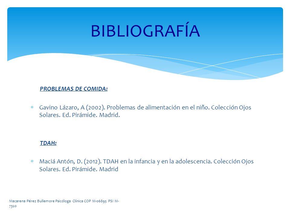PROBLEMAS DE COMIDA: Gavino Lázaro, A (2002). Problemas de alimentación en el niño. Colección Ojos Solares. Ed. Pirámide. Madrid. TDAH: Maciá Antón, D