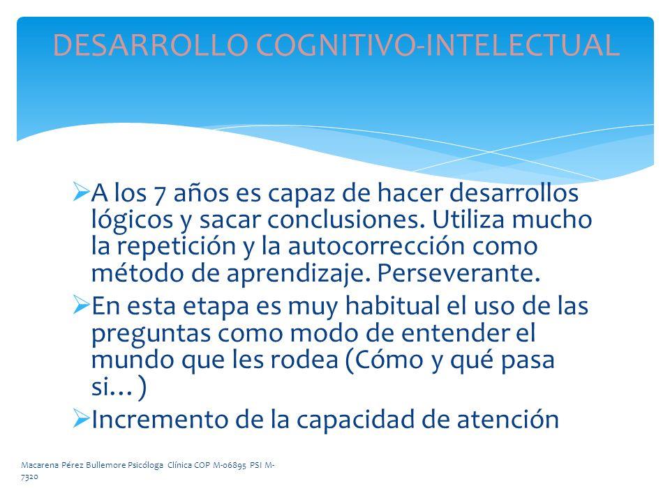 DESARROLLO COGNITIVO-INTELECTUAL A los 7 años es capaz de hacer desarrollos lógicos y sacar conclusiones. Utiliza mucho la repetición y la autocorrecc