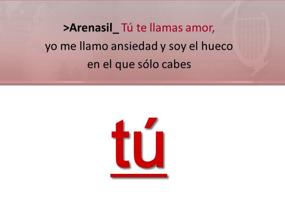 >Arenasil_ Tú te llamas amor, yo me llamo ansiedad y soy el hueco en el que sólo cabes >Arenasil_ Tú te llamas amor, yo me llamo ansiedad y soy el hue