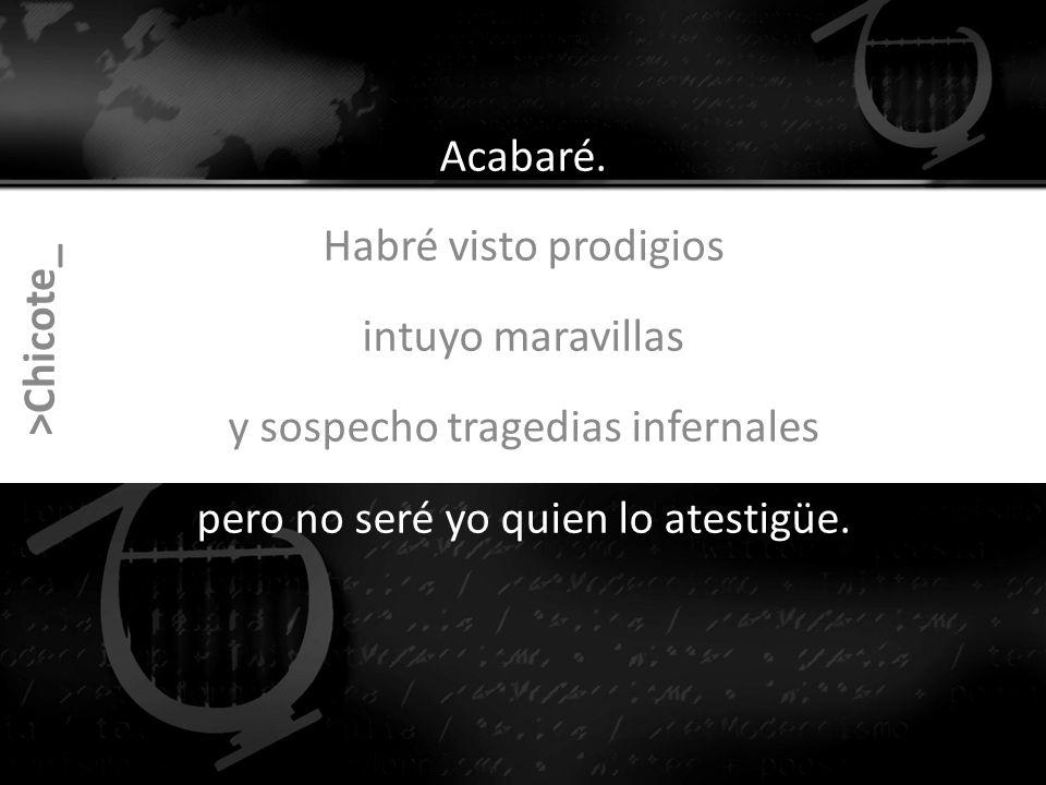 >Chicote_ Acabaré.