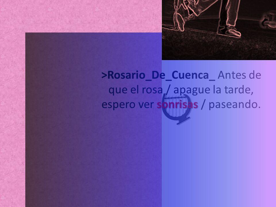 sonrisas >Rosario_De_Cuenca_ Antes de que el rosa / apague la tarde, espero ver sonrisas / paseando.