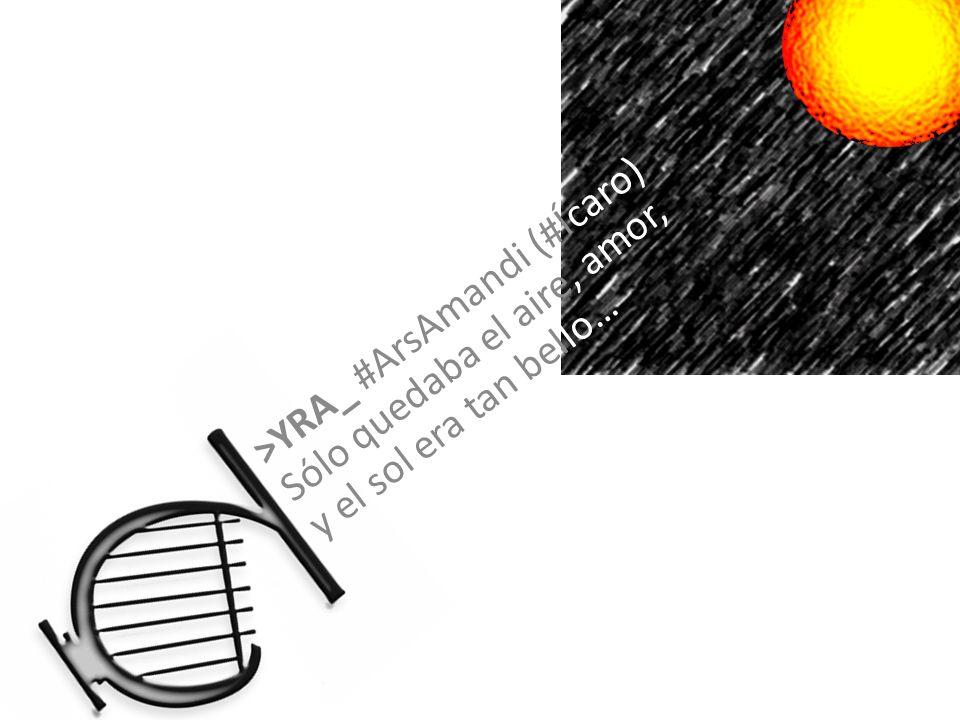 >YRA_ #ArsAmandi (#Ícaro) Sólo quedaba el aire, amor, y el sol era tan bello…