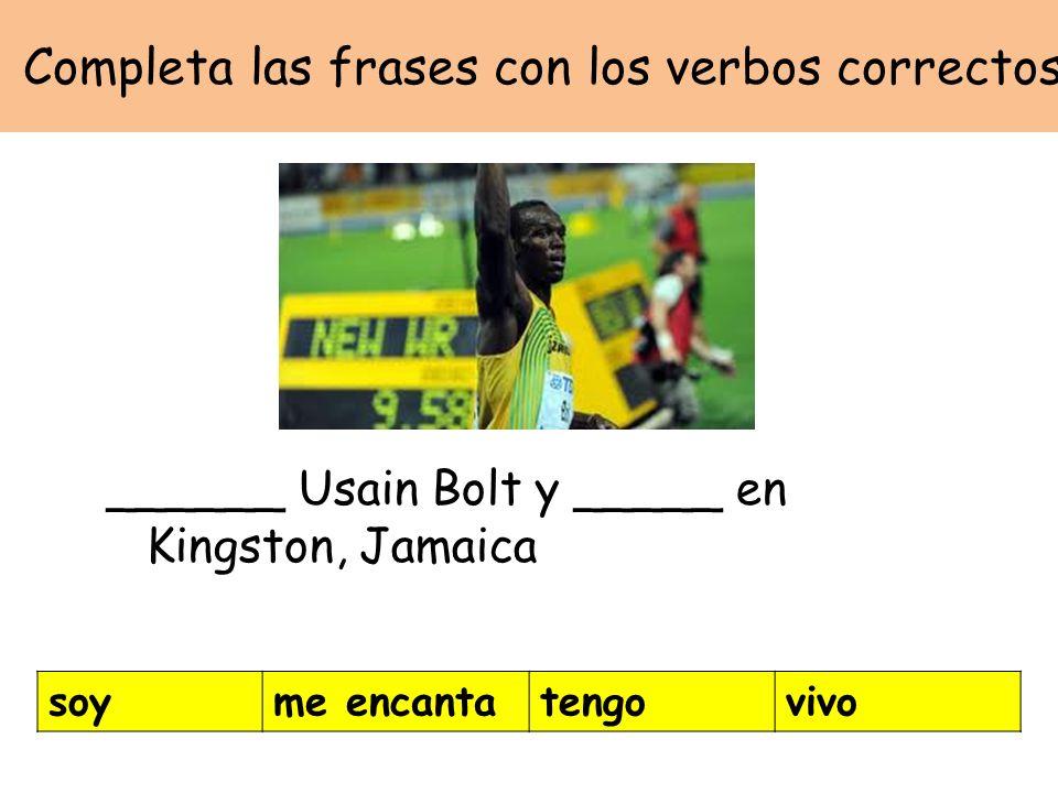 Completa las frases con los verbos correctos ______ Usain Bolt y _____ en Kingston, Jamaica soyme encantatengovivo