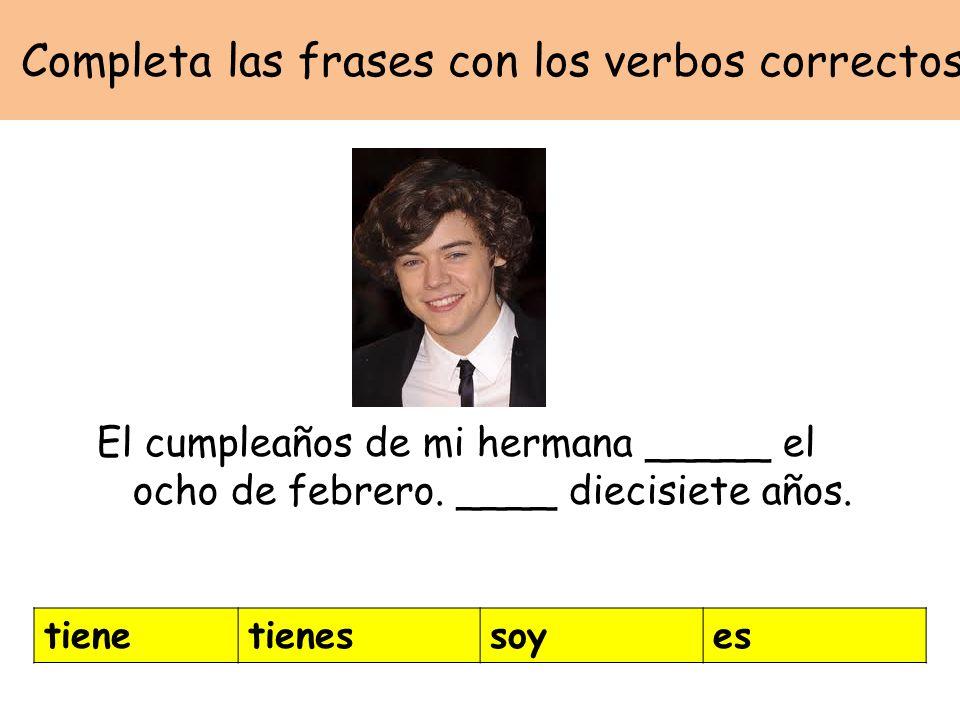 Completa las frases con los verbos correctos El cumpleaños de mi hermana _____ el ocho de febrero.
