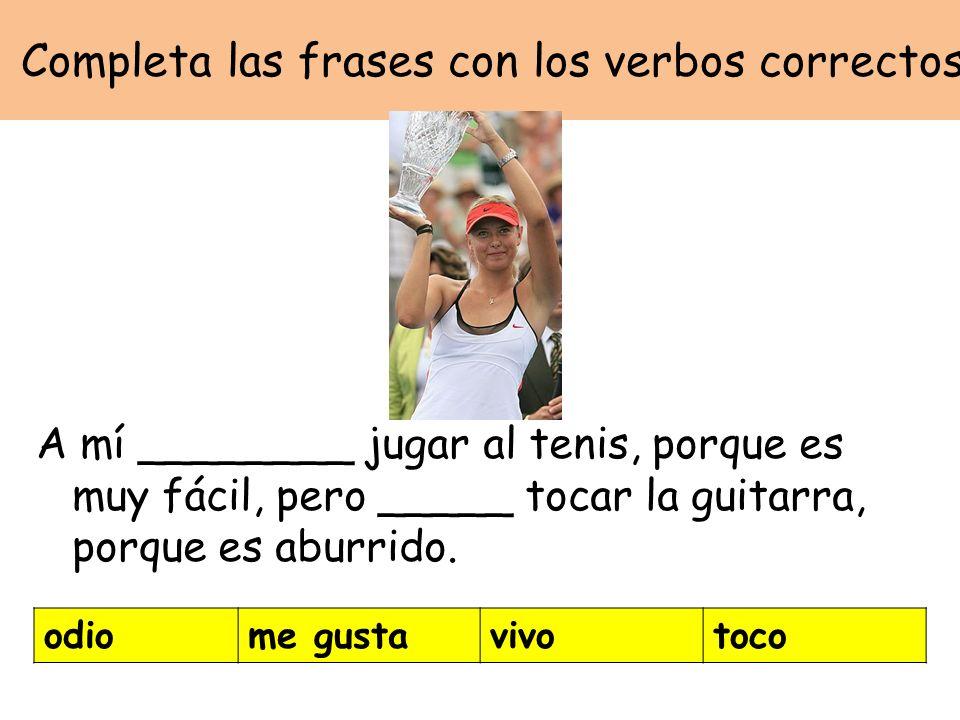 Completa las frases con los verbos correctos A mí ________ jugar al tenis, porque es muy fácil, pero _____ tocar la guitarra, porque es aburrido.