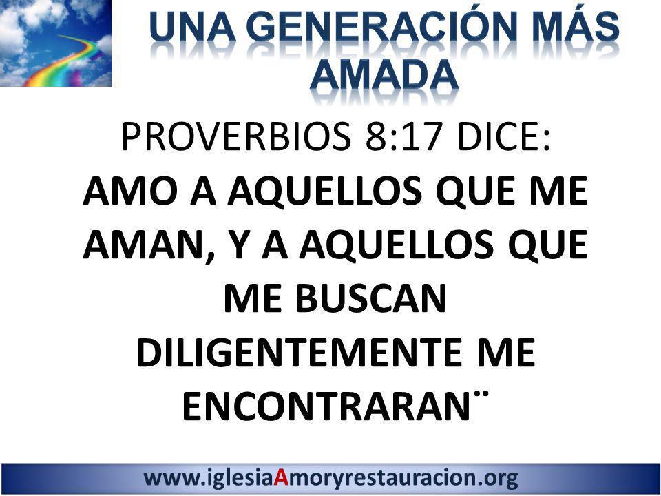 PROVERBIOS 8:17 DICE: AMO A AQUELLOS QUE ME AMAN, Y A AQUELLOS QUE ME BUSCAN DILIGENTEMENTE ME ENCONTRARAN¨