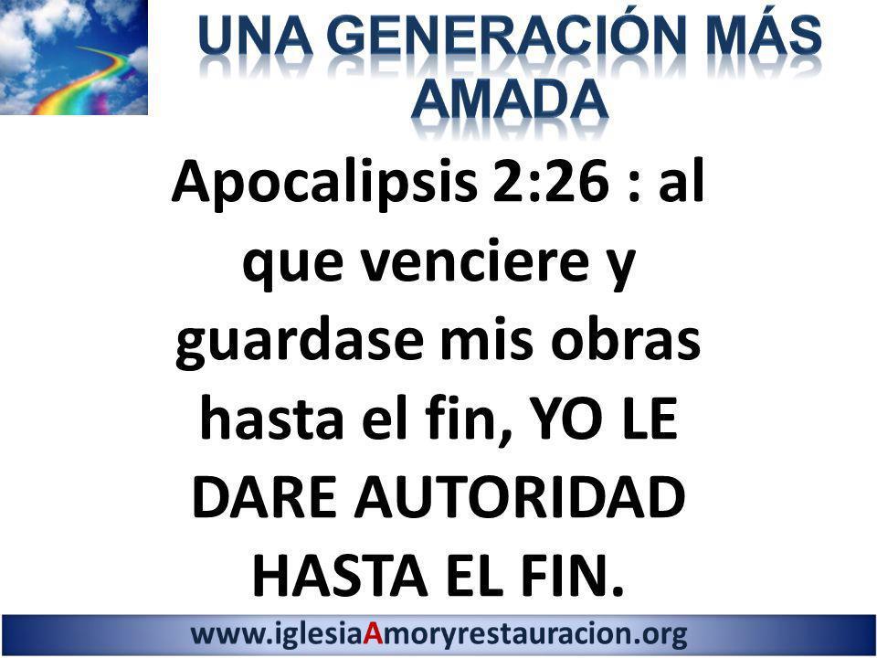 Apocalipsis 2:26 : al que venciere y guardase mis obras hasta el fin, YO LE DARE AUTORIDAD HASTA EL FIN.