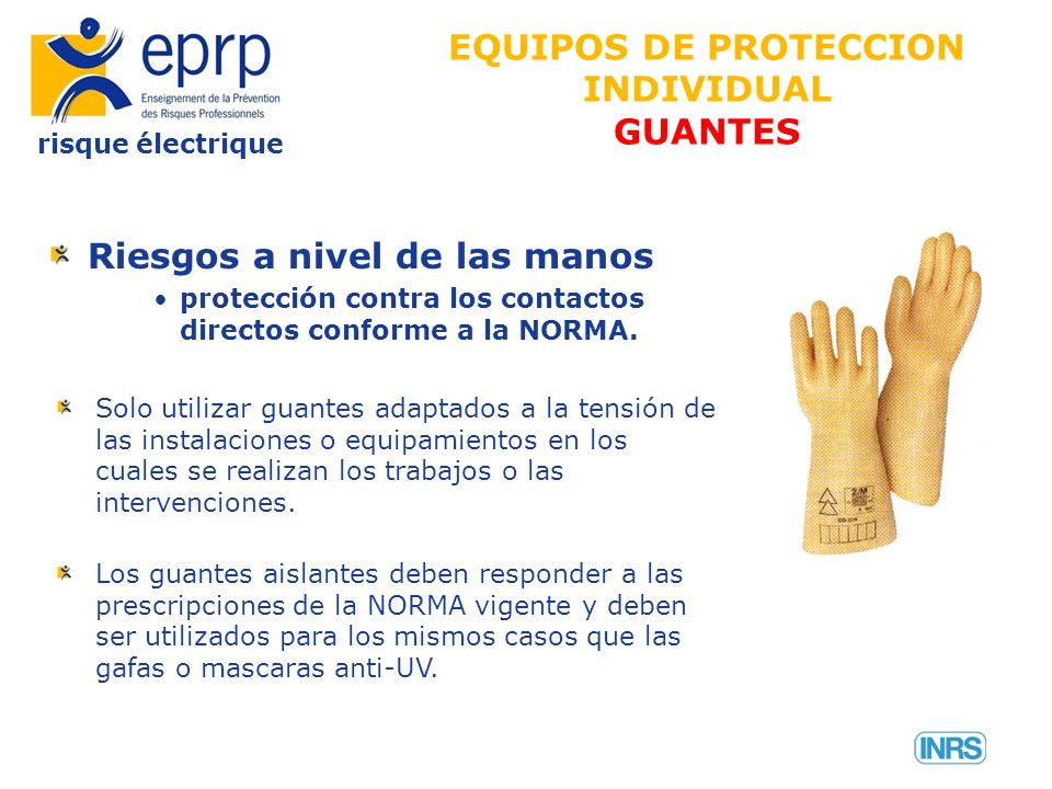 risque électrique EQUIPOS DE PROTECCION INDIVIDUAL GUANTES Riesgos a nivel de las manos protección contra los contactos directos conforme a la NORMA.