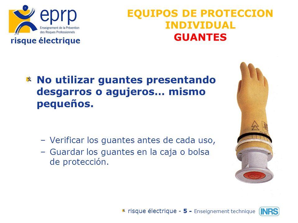 risque électrique risque électrique - 5 - Enseignement technique No utilizar guantes presentando desgarros o agujeros… mismo pequeños. –Verificar los