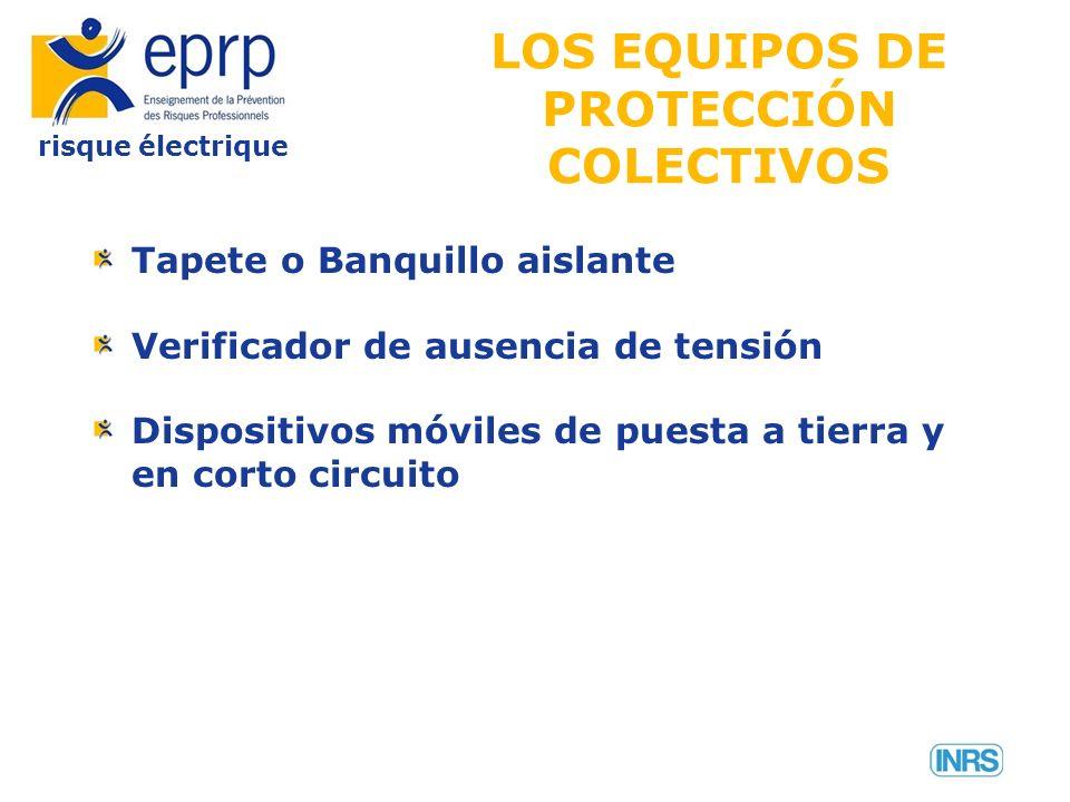 risque électrique LOS EQUIPOS DE PROTECCIÓN COLECTIVOS Tapete o Banquillo aislante Verificador de ausencia de tensión Dispositivos móviles de puesta a