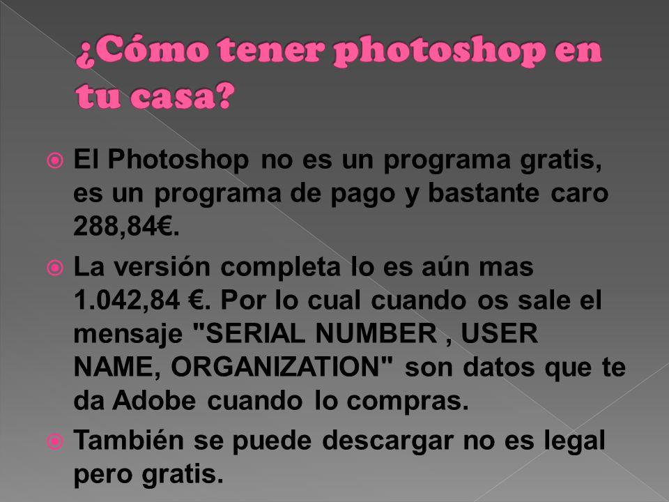 El Photoshop no es un programa gratis, es un programa de pago y bastante caro 288,84.