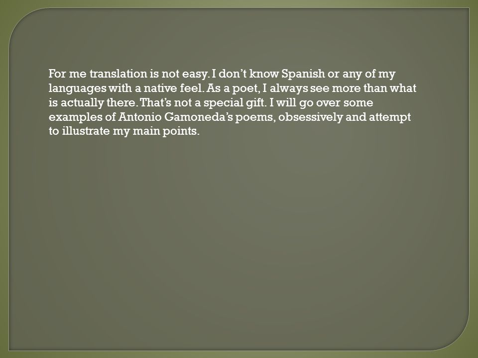 For me translation is not easy. I dont know Spanish or any of my languages with a native feel.