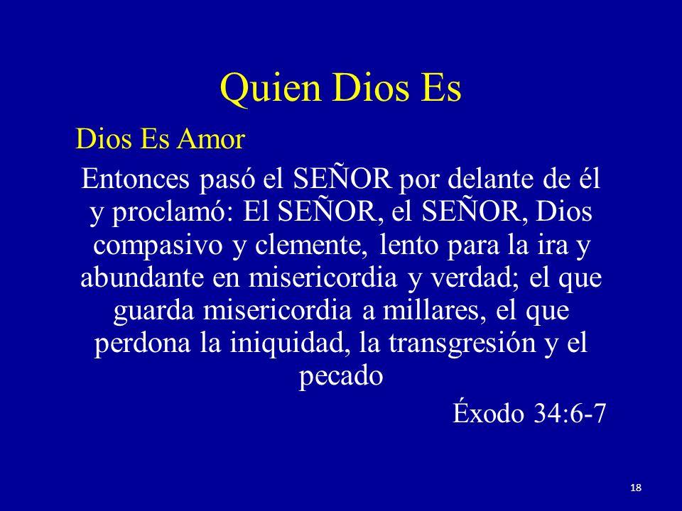 Quien Dios Es Dios Es Amor Entonces pasó el SEÑOR por delante de él y proclamó: El SEÑOR, el SEÑOR, Dios compasivo y clemente, lento para la ira y abu