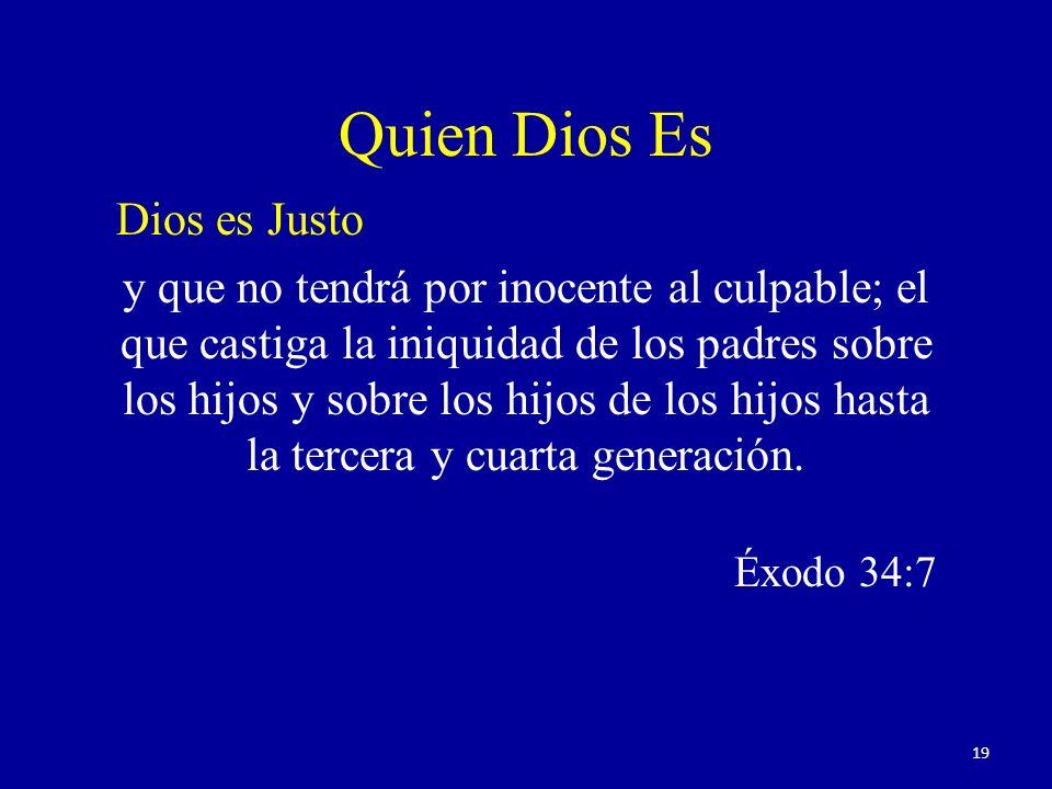 Quien Dios Es Dios es Justo y que no tendrá por inocente al culpable; el que castiga la iniquidad de los padres sobre los hijos y sobre los hijos de l