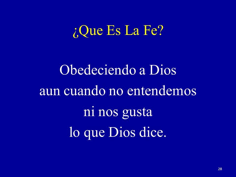 Obedeciendo a Dios aun cuando no entendemos ni nos gusta lo que Dios dice. ¿Que Es La Fe? 28