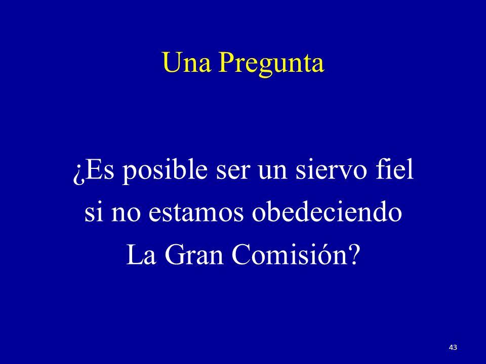 Una Pregunta ¿Es posible ser un siervo fiel si no estamos obedeciendo La Gran Comisión? 43