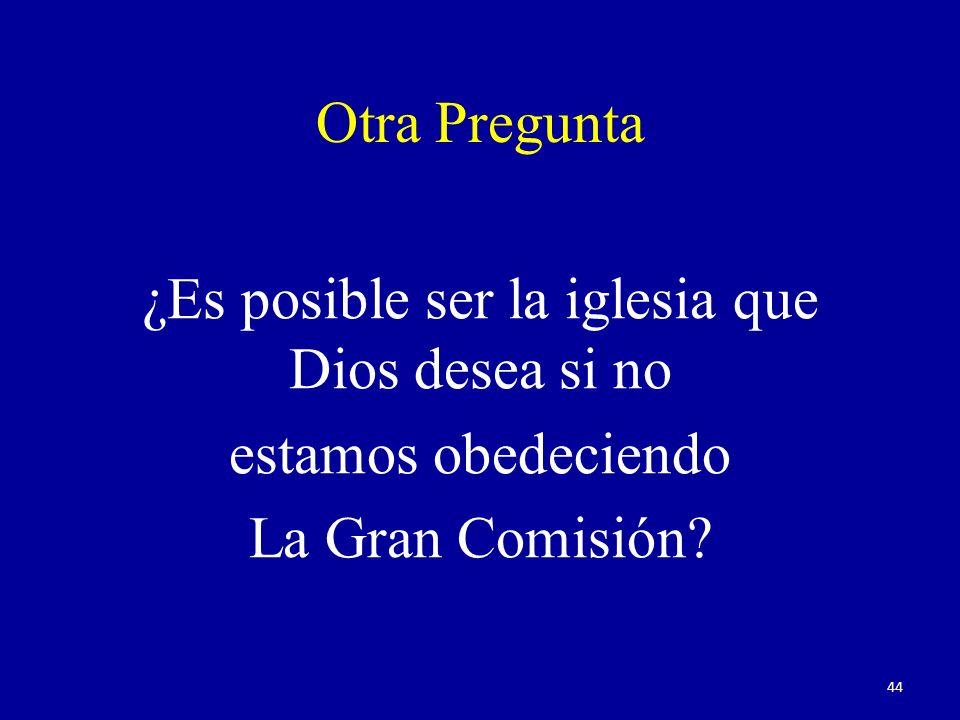 Otra Pregunta ¿Es posible ser la iglesia que Dios desea si no estamos obedeciendo La Gran Comisión.