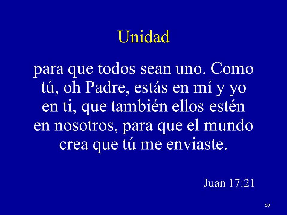 Unidad para que todos sean uno. Como tú, oh Padre, estás en mí y yo en ti, que también ellos estén en nosotros, para que el mundo crea que tú me envia