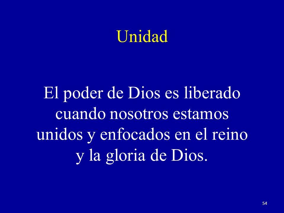 Unidad El poder de Dios es liberado cuando nosotros estamos unidos y enfocados en el reino y la gloria de Dios. 54