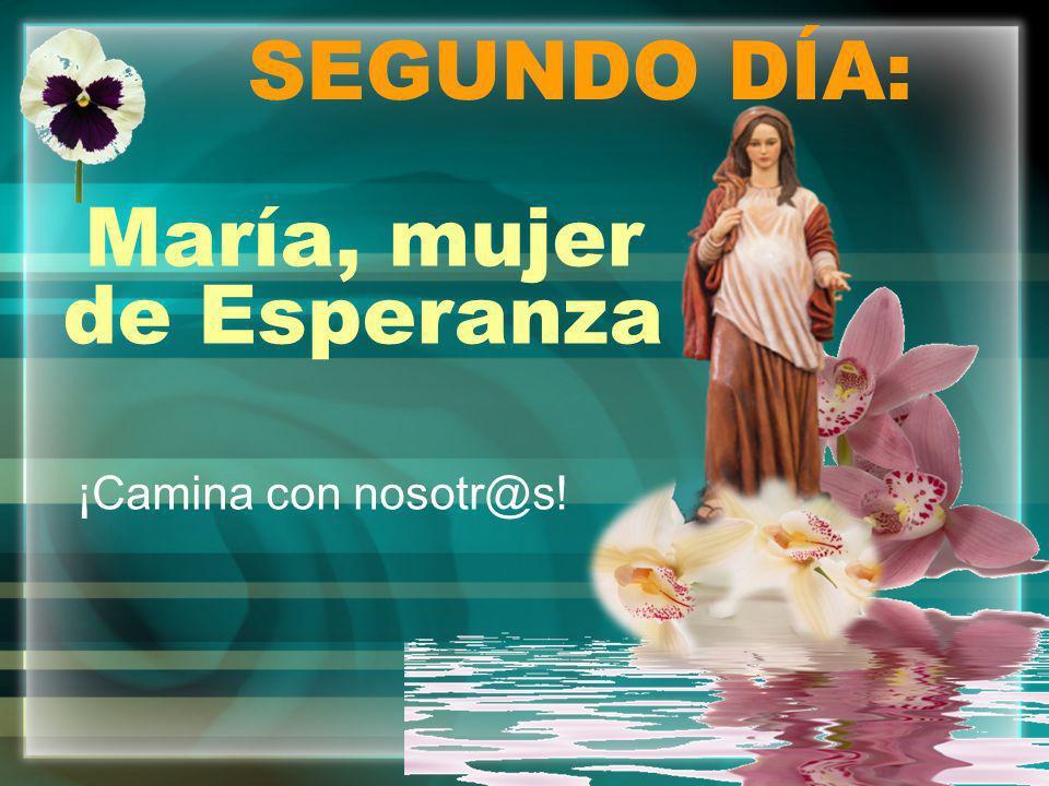 ¡Camina con nosotr@s! SEGUNDO DÍA: María, mujer de Esperanza