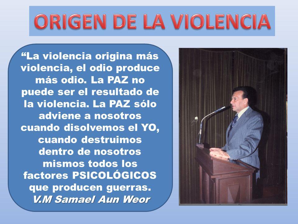 V.M Samael Aun Weor La violencia origina más violencia, el odio produce más odio. La PAZ no puede ser el resultado de la violencia. La PAZ sólo advien