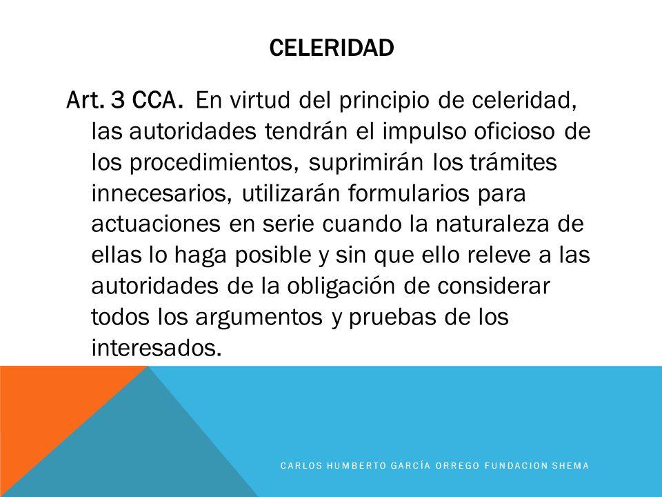 CELERIDAD Art. 3 CCA. En virtud del principio de celeridad, las autoridades tendrán el impulso oficioso de los procedimientos, suprimirán los trámites