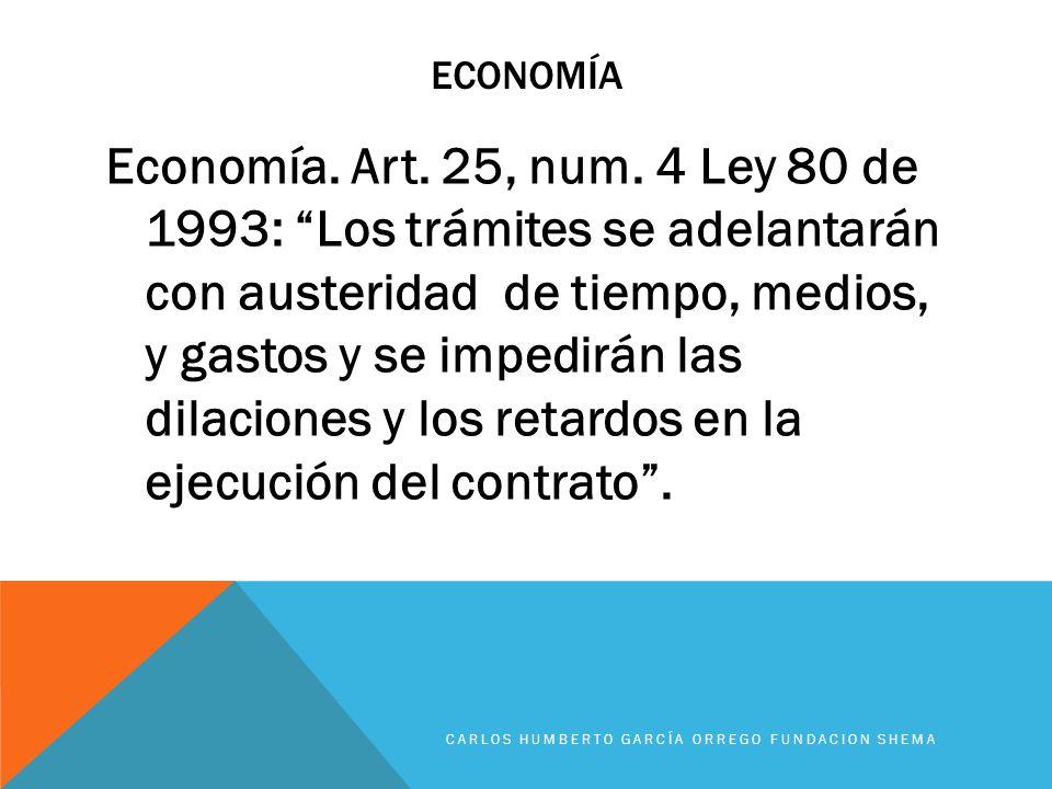 ECONOMÍA Economía. Art. 25, num. 4 Ley 80 de 1993: Los trámites se adelantarán con austeridad de tiempo, medios, y gastos y se impedirán las dilacione