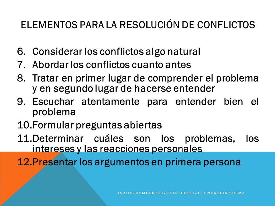 ELEMENTOS PARA LA RESOLUCIÓN DE CONFLICTOS 6.Considerar los conflictos algo natural 7.Abordar los conflictos cuanto antes 8.Tratar en primer lugar de