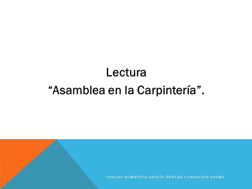 Lectura Asamblea en la Carpintería. CARLOS HUMBERTO GARCÍA ORREGO FUNDACION SHEMA