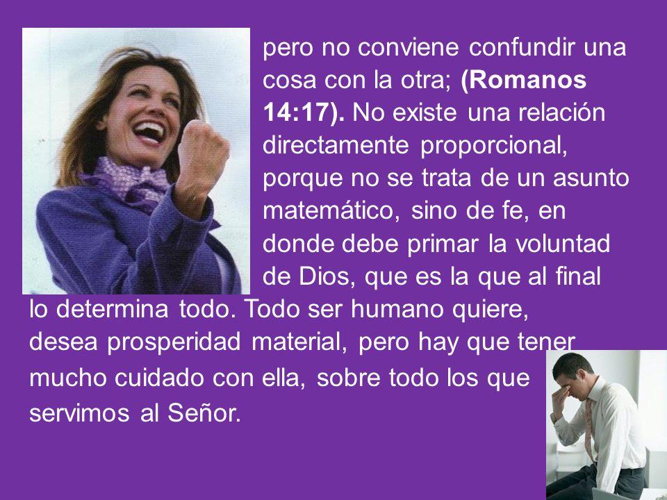 pero no conviene confundir una cosa con la otra; (Romanos 14:17).