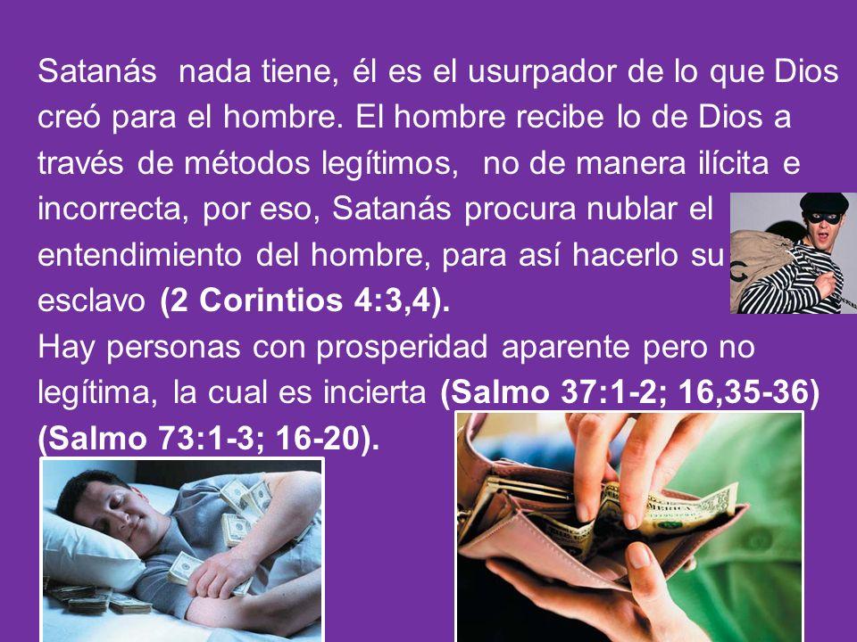 Satanás nada tiene, él es el usurpador de lo que Dios creó para el hombre.