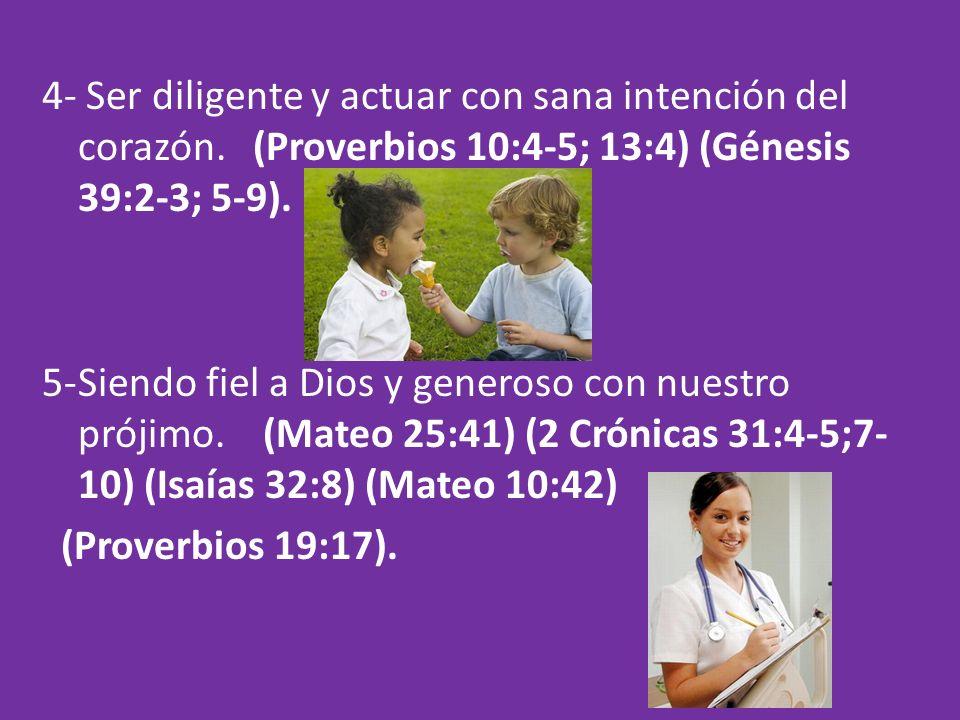 4- Ser diligente y actuar con sana intención del corazón.