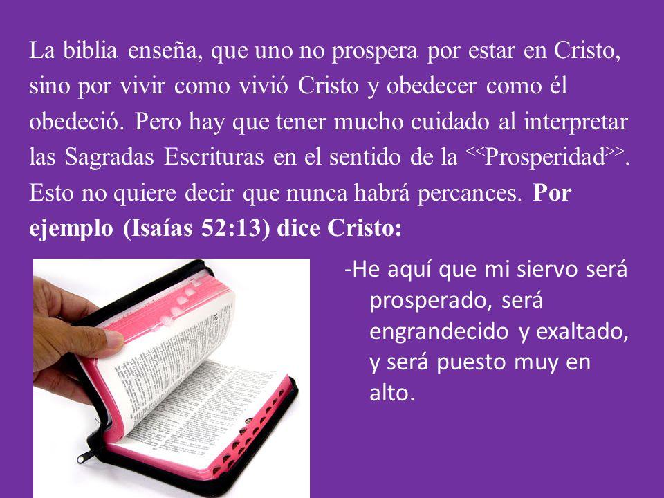 La biblia enseña, que uno no prospera por estar en Cristo, sino por vivir como vivió Cristo y obedecer como él obedeció.