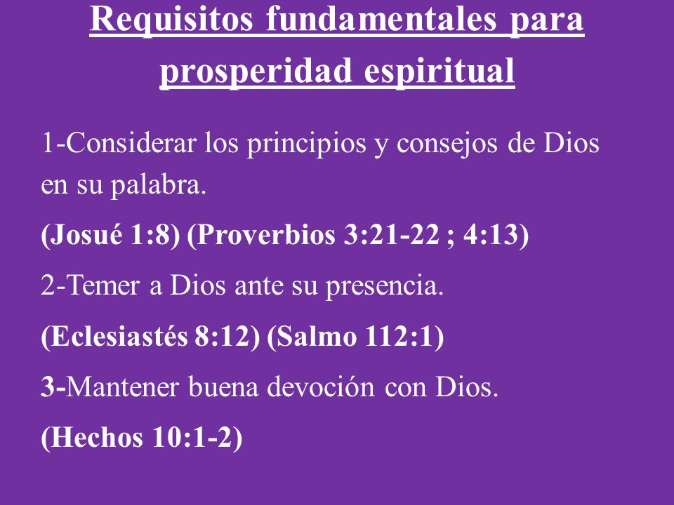 Requisitos fundamentales para prosperidad espiritual 1-Considerar los principios y consejos de Dios en su palabra.