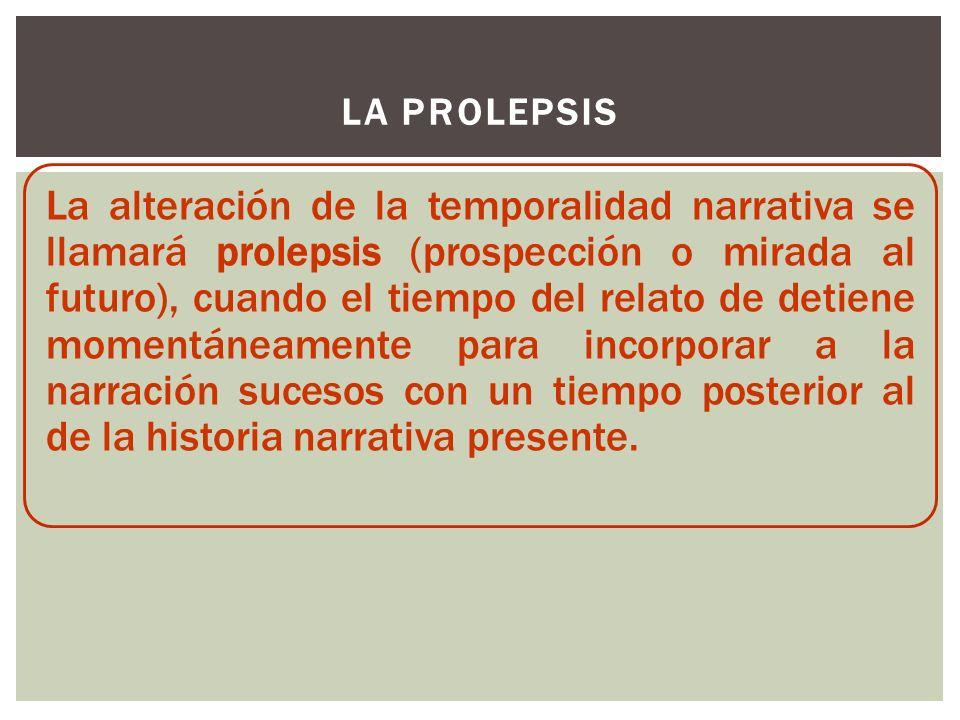 LA ANALEPSIS La alteración anacrónica del relato se llamará analepsis (retrospección), cuando el relato salta hacia. el pasado para contar o evocar un