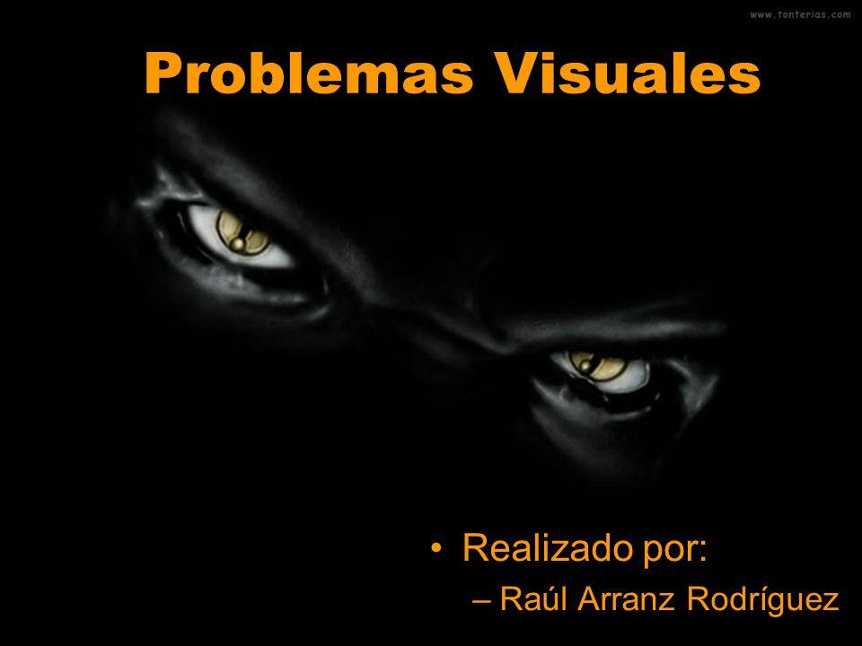 Problemas Visuales Realizado por: –Raúl Arranz Rodríguez