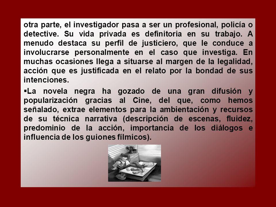 otra parte, el investigador pasa a ser un profesional, policía o detective.
