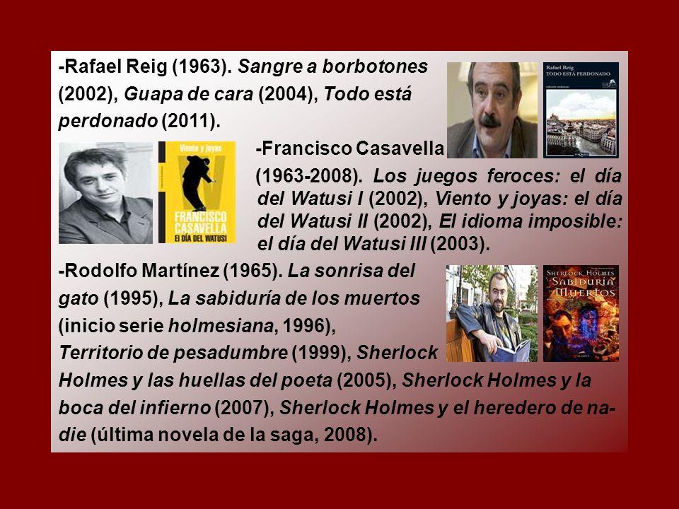 -Rafael Reig (1963).Sangre a borbotones (2002), Guapa de cara (2004), Todo está perdonado (2011).