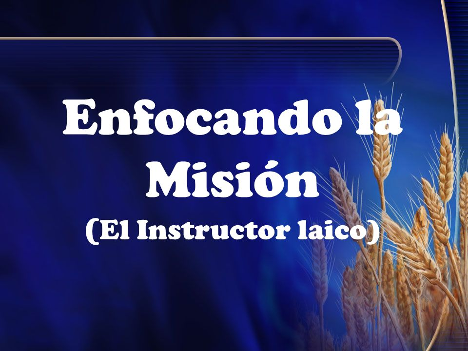 Enfocando la Misión ( El Instructor laico)