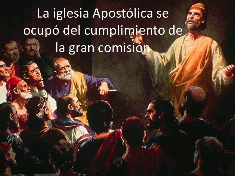 La iglesia Apostólica se ocupó del cumplimiento de la gran comisión