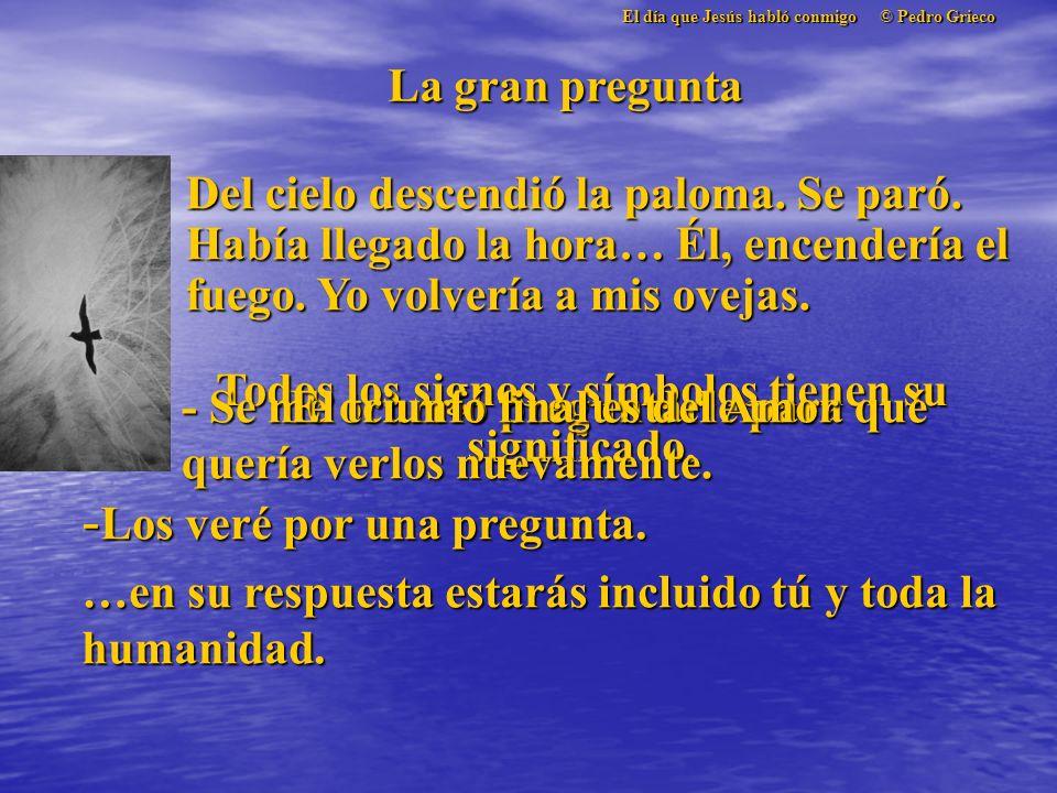 El día que Jesús habló conmigo © Pedro Grieco La llave de la libertad - ¿Yo puedo ir contigo? - Nadie sueña eternamente. Si crees en mí, podrás seguir