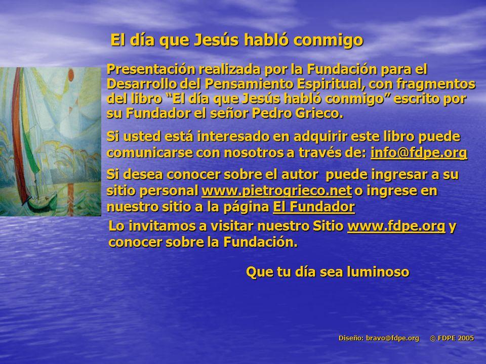 El día que Jesús habló conmigo © Pedro Grieco La gran pregunta Del cielo descendió la paloma. Se paró. Había llegado la hora… Él, encendería el fuego.