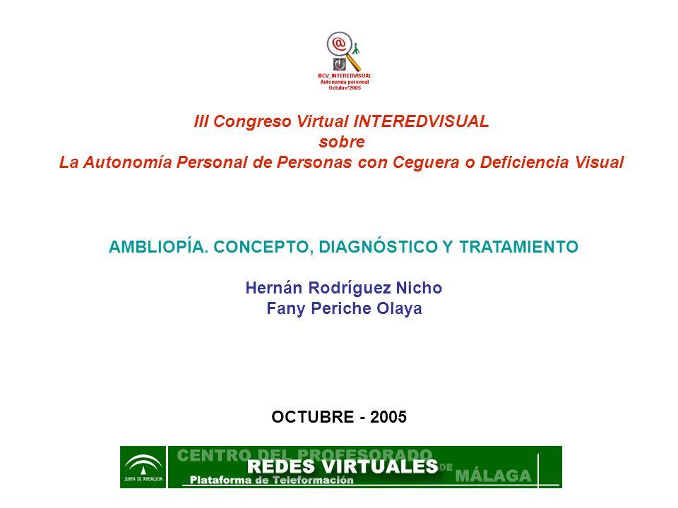 III Congreso Virtual INTEREDVISUAL sobre La Autonomía Personal de Personas con Ceguera o Deficiencia Visual AMBLIOPÍA. CONCEPTO, DIAGNÓSTICO Y TRATAMI